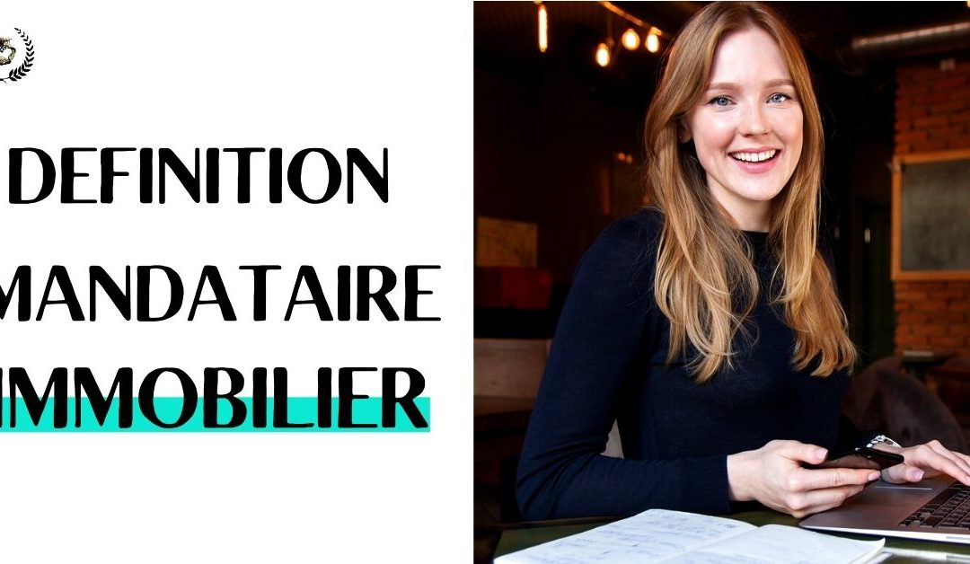 DEFINITION MANDATAIRE IMMOBILIER